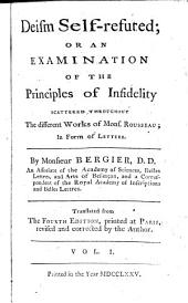 Deism Self-refuted, Or, An Examination of the Principles of Infidelity Scattered Throughout the Different Works of Mons. Rousseau, in Form of Letters: Volume 1