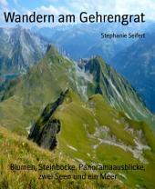 Wandern am Gehrengrat: Blumen, Steinböcke, Panoramaausblicke, zwei Seen und ein Meer