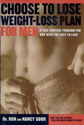 The Choose to Lose Weight-Loss Plan for Men: A Take-Control Program for Men with the Guts to Lose