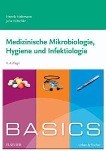 Basics Medizinische Mikrobiologie  Hygiene Und Infektiologie PDF