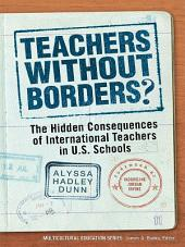 Teachers Without Borders?: The Hidden Consequences of International Teachers in U.S. Schools