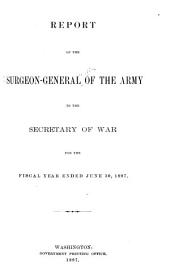Report of the Surgeon-General of the Army to the Secretary of War for the Fiscal Year Ending