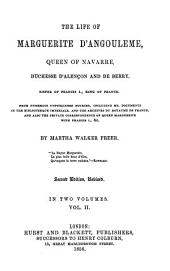 The Life of Marguerite d'Angouleme, Queen of Navarre, Duchesse d'Alençon and de Berry, Sister of Francis I., King of France: In 2 Volumes. II, Volume1