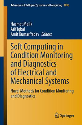 Soft Computing in Condition Monitoring and Diagnostics of Electrical and Mechanical Systems