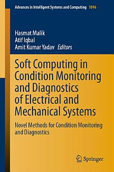 Soft Computing in Condition Monitoring and Diagnostics of Electrical and Mechanical Systems PDF