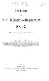 Geschichte des k. k. Infanterie-Regimentes Nr. 47: nach den Feldakten und sonstigen Original-Quellen der k. k. Archive, Ausgabe 47