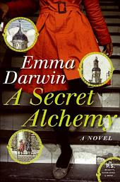 A Secret Alchemy: A Novel