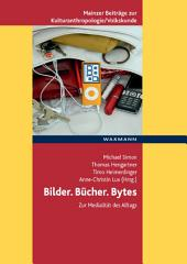 Bilder. Bücher. Bytes. Zur Medialität des Alltags