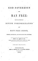 God Sovereign and Man Free  Or  The Doctrine of Divine Foreordination and Man s Free Agency PDF