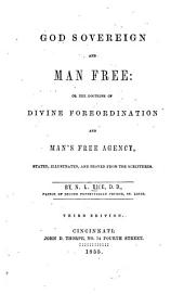 God Sovereign and Man Free, Or, The Doctrine of Divine Foreordination and Man's Free Agency: Stated, Illustrated, and Proved from the Scriptures