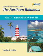 The Island Hopping Digital Guide to the Northern Bahamas - Part IV - Eleuthera and Cat Island