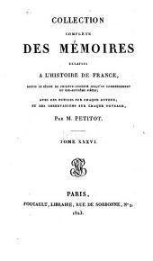 Collection compléte des mémoires relatifs à l'histoire de France: depuis le règne de Philippe-Auguste, jusqu'au commencement du dix-septième siècle, avec des notices sur chaque auteur, et des observations sur chaque ouvrage, Volume36