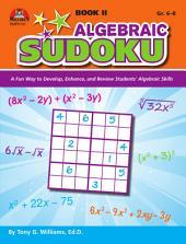 Algebraic Sudoku Bk 2: A Fun Way to Develop, Enhance, and Review Students? Algebraic Skills