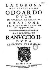 La Corona del Serenissimo Odoardo duca di Piacenza, di Parma, et c. Orazione del P. Francesco Raulino...