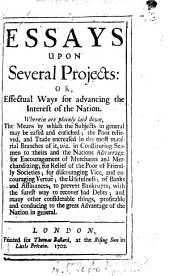 Essays upon Several Projects: or, Effectual ways for advancing the interest of the nation, etc