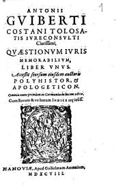 Antonii Guiberti Costani Quaestionum iuris memorabilium liber unus: Accessit seorsum eiusdem auctoris Polyhistor & Apologeticon