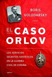 El caso Orlov: Los servicios secretos soviéticos en la guerra civil española