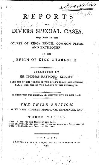 Reports of     cases adjudged in the Courts of King s Bench  Common Pleas and Exchequer in the reign of King Charles II   12 35 Car  II   Collected by Sir Thomas Raymond     Second edition  etc  B L  MS  notes by F  Hargrave PDF