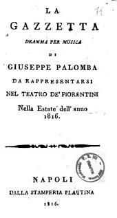La gazzetta dramma per musica di Giuseppe Palomba da rappresentarsi nel teatro de' Fiorentini nella estate dell'anno 1816 [la musica è del signor Joacchino Rossini]
