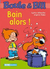 Boule et Bill - Bain alors !: Mes premières lectures avec Boule et Bill