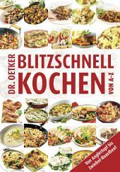 Blitzschnell Kochen von A-Z: Von Anglertopf bis Zwiebel-Roastbeef