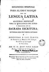Reflexiones oportunas para el uso y manejo de la lenqua latina y algunas noticias para la inteligencia del estilo y elegancia de la sagrada Escritura