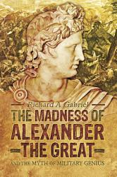 The Madness Of Alexander The Great Book PDF