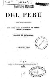 Documentos historicos del Peru en las epocas del coloniaje despues de la conquista y de la independencia hasta la presente: Volumen 10