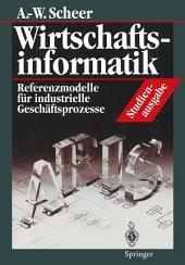 Wirtschaftsinformatik Studienausgabe: Referenzmodelle für industrielle Geschäftsprozesse