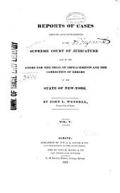 Reports of Cases Argued and Determined in the Supreme Court of Judicature and in the Court for the Trial of Impeachments and the Correction of Errors of the State of New-York, [1828-1841]: Volume 5