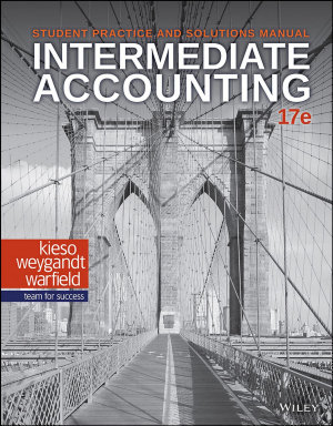 Intermediate Accounting  Student Practice and Solutions Manual