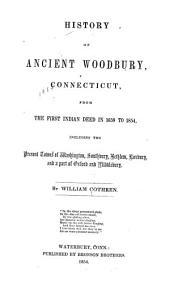 History of Ancient Woodbury, Connecticut: From the First Indian Deed in 1659 to 1854 ... Including the Present Towns of Washington, Southbury, Bethlem, Roxbury, and a Part of Oxford and Middlebury, Volume 1