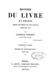 Histoire du livre en France: depuis les temps les plus reculés jusqu'en 1789, Volume1
