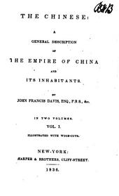 The Chinese: A General Description of the Empire of China and Its Habitants : Illustrated with Wood-cuts, Volume 1