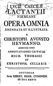 L. Cœlii Lactantii Firmiani Opera omnia emendata et illustrata a C. A. Heumanno. Adjectae sunt annotationes ... M. Thomasii et C. Cellarii