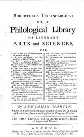 Bibliotheca technologica: or, A philological library of literary arts and sciences ... The third edition; with an alphabetical index of the principal matters
