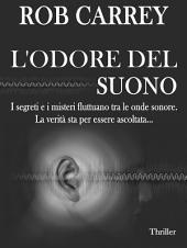 L'Odore del Suono: I segreti e i misteri fluttuano tra le onde sonore. La verità sta per essere ascoltata...