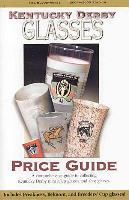 Kentucky Derby Glasses Price Guide  2004 2005 PDF