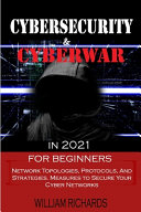 CYBERSECURITY and CYBERWAR in 2021 For Beginners
