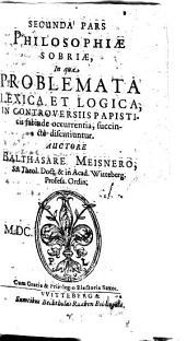 Philosophia Sobria, Hoc Est: Pia Consideratio Quaestionum Philosophicarum, In Controversiis Theologicis, quas Calviniani moverunt Orthodoxis, subinde occurrentium: Volume 2