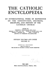 The Catholic Encyclopedia: An International Work of Reference on the Constitution, Doctrine, Discipline, and History of the Catholic Church, Part 3