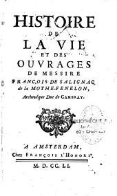 Histoire de la vie et des ouvrages de Messire François de Salignac de La Mothe-Fénelon