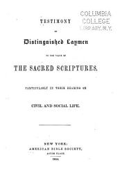 Testimony of Distinguished Laymen to the Value of the Sacred Scriptures: Particularly in Their Bearing on Civil and Social Life