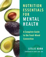 Nutrition Essentials for Mental Health  A Complete Guide to the Food Mood Connection PDF