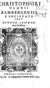 Christophori Clavii Bambergensis ... Epitome Arithmeticae Practicae