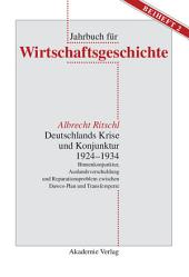 Deutschlands Krise und Konjunktur 1924–1934: Binnenkonjunktur, Auslandsverschuldung und Reparationsproblem zwischen Dawes-Plan und Transfersperre
