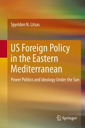 Us Foreign Policy In The Eastern Mediterranean Book PDF