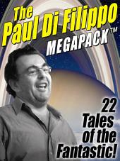 The Paul Di Filippo MEGAPACK ®: 22 Tales of the Fantastic