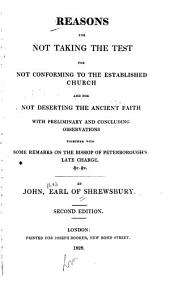 Reasons for Not Taking the Test: For Not Conforming to the Established Church and for Not Deserting the Ancient Faith with Preliminary and Concluding Observations Together with Some Remarks on the Bishop of Peterborough's Late Charge, &c. &c