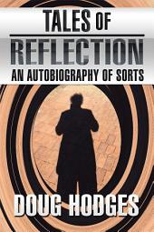 Tales of Reflection: An Autobiography of Sorts